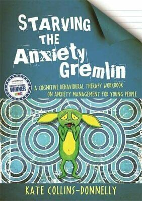 Starving the Anxiety Gremlin: A Cognitive Behavioural... by Collins-Donnelly, Ka