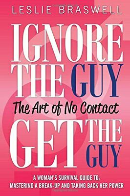 Ignore the Guy, Get the Guy - The Art of No Contact: A Wo... by Braswell, Leslie