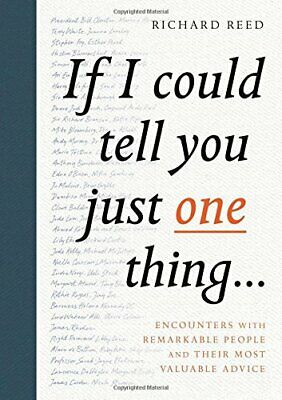 If I Could Tell You Just One Thing...: Encounters with Remar... by Reed, Richard