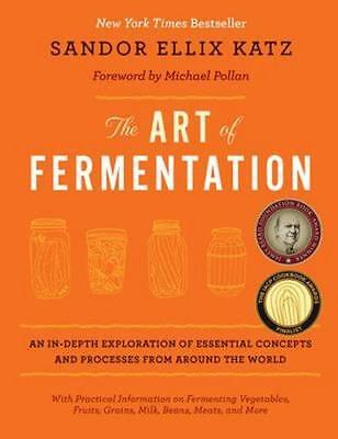 NEW The Art of Fermentation By Sandor Ellix Katz Hardcover Free Shipping