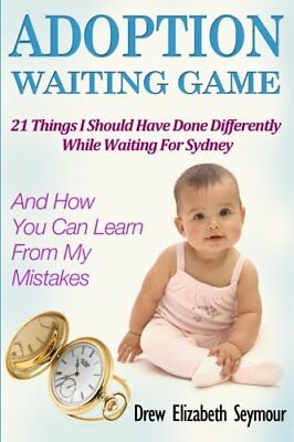 Adoption Waiting Game: 21 Things I Should Have Done D... by Seymour, Drew Elizab