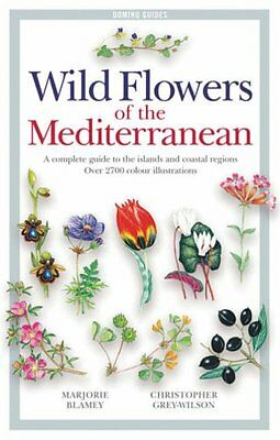 Wild Flowers of the Mediterranean: A Complete Guide to the Islands and Coastal R
