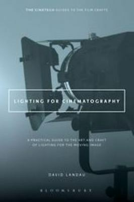 Lighting for Cinematography : A Practical Guide to the Art and Craft of...