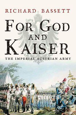 For God and Kaiser The Imperial Austrian Army, 1619-1918 9780300219678
