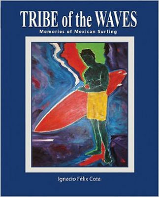Ultra-Rare TRIBE OF THE WAVES: MEMORIES of MEXICAN SURFING Surfboards MINT COND