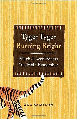 Tyger Tyger, Burning Bright: Much-Loved Poems You Half-Remember by Ana Sampson