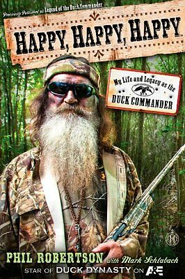 HAPPY HAPPY HAPPY My Life and Legacy as the Duck Commander Phil Robertson Book -