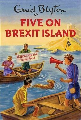 Five on Brexit Island (Enid Blyton for Grown Ups) by Vincent, Bruno Book The