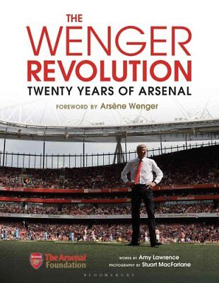 The Wenger Revolution Twenty Years of Arsenal by Amy Lawrence 9781472933874