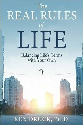 The Real Rules of Life: Balancing Life's Terms with Your Own, Druck, Ken, New co