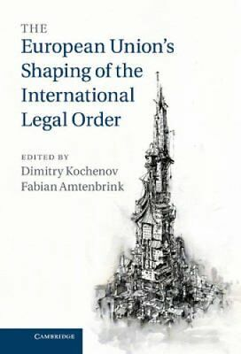 The European Union's Shaping of the International Legal Order 9781316633489