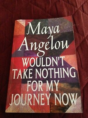 Wouldn't Take Nothing For My Journey Now-Maya Angelou