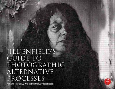 Jill Enfield's Guide to Photographic Alternative Processes Popu... 9780415810241