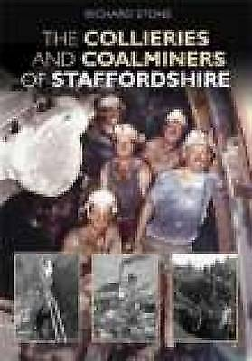 The Collieries and Coalminers of Staffordshire by Richard Stone (Hardback, 2007)