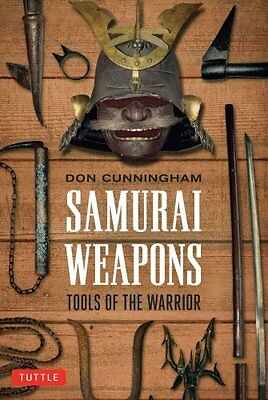 Samurai Weapons Tools of the Warrior by Don Cunningham 9780804847858