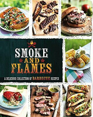 Smoke and Flames: A Delicious Collection of Barbecue Recipes by Parragon Book