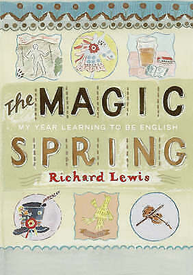 The Magic Spring My Year of Learning to be English Richard Lewis H/B Book 1st Ed
