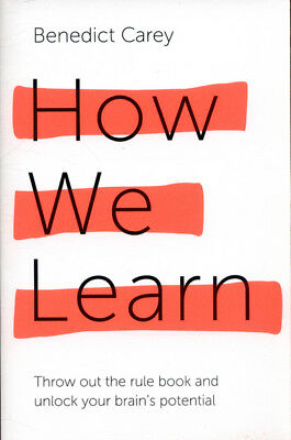 How we learn: throw out the rule book and unlock your brain's potential by