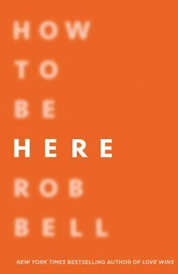 How To Be Here by Bell, Rob Book The Cheap Fast Free Post