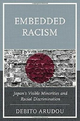 Embedded Racism: Japan's Visible Minorities and Racial Discrimination by Debito
