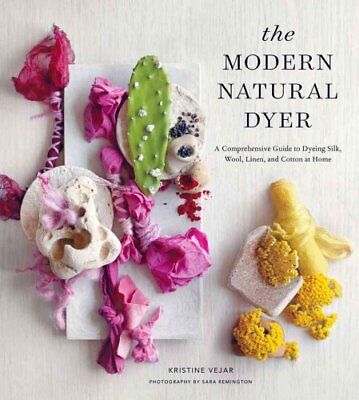 The Modern Natural Dyer A Comprehensive Guide to Dyeing Silk, W... 9781617691751