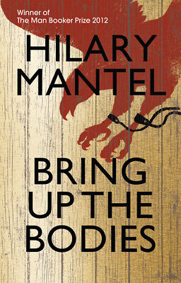 Bring up the bodies by Hilary Mantel (Hardback)