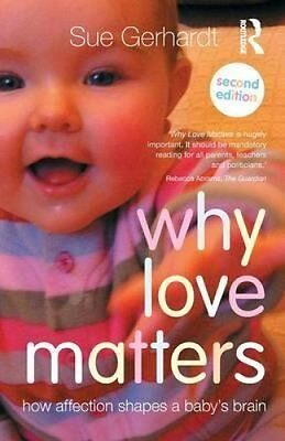 Why Love Matters How Affection Shapes a Baby's Brain 9780415870535