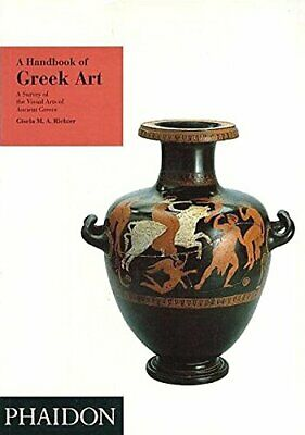 A Handbook of Greek Art: A Survey of the Visu... by Richter, Gisela M A Hardback