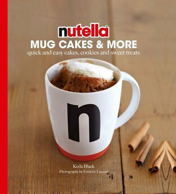 Nutella Mug Cakes and More Quick and Easy Cakes, Cookies and Sw... 9781784880767