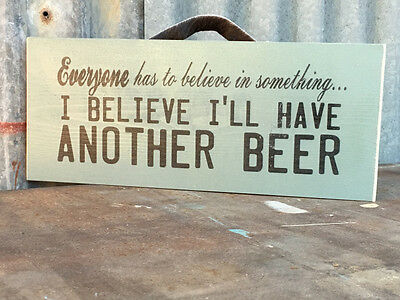 Everyone Has To Believe in Something...I Believe I'll Have Another BEER  NEW