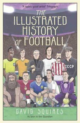 The Illustrated History of Football by David Squires 9781780895581