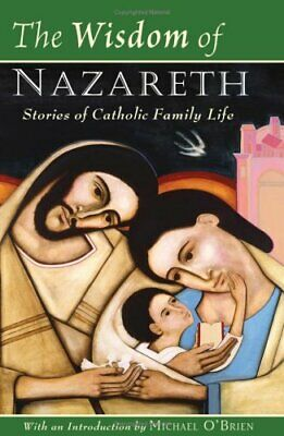 The Wisdom of Nazareth: Stories of Catholic Fam... by O'Brien, Michael Paperback