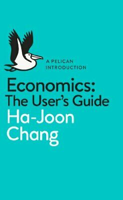 Economics: The User's Guide: A Pelican Introduction by Chang, Ha-Joon Book The