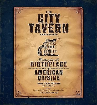 The City Tavern Cookbook : Recipes from the Birthplace of American Cuisine by...