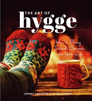 The Art of Hygge How to Bring Danish Cosiness into Your Life 9781849539555