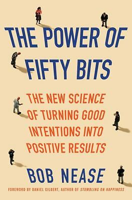 The Power of Fifty Bits: The New Science of Turning Good Intentions into Positiv