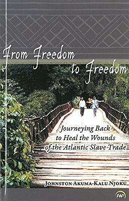 From Freedom to Freedom:Journeying Back to Heal the Wounds of the Atlantic Slave