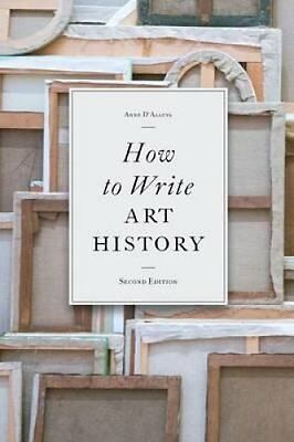 How to Write Art History by Anne D'Alleva 9781856696951 (Paperback, 2010)