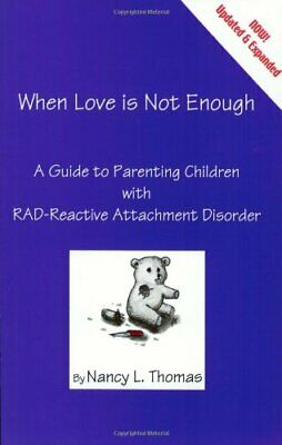 When Love is Not Enough: A Guide to Parenting with... by Thomas, Nancy Paperback