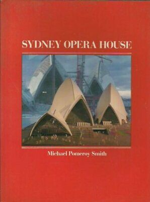 Sydney Opera House: How It Was Built and Why It Is So by Michael Pomeroy Smith
