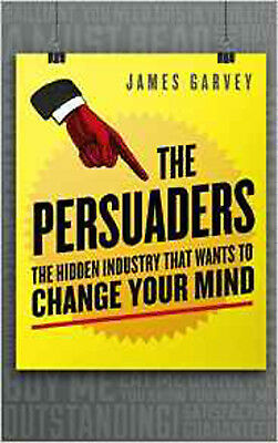 The Persuaders: The hidden industry that wants to change your mind, New, Garvey,