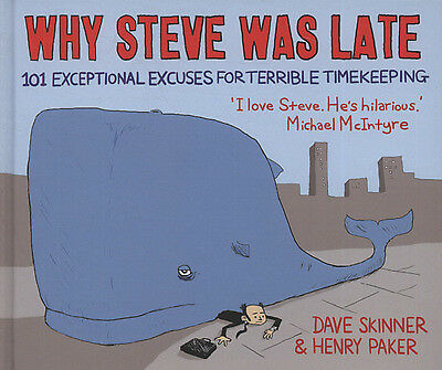 Why Steve was late: 101 exceptional excuses for terrible timekeeping by Dave