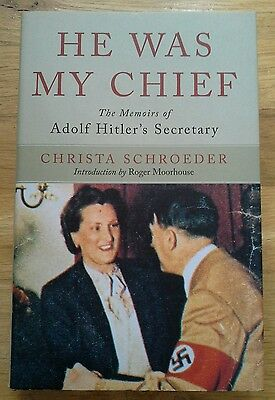 He Was My Chief: The Memoirs of Adolf Hitler's Secretary by Christa Schroeder...