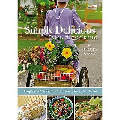 Simply Delicious Amish Cooking: Recipes and stories from the