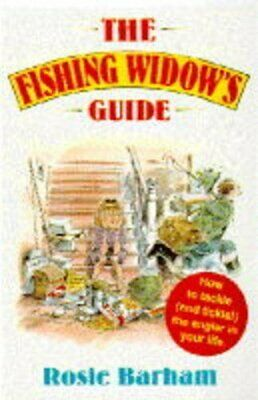 The Fishing Widow's Guide: How to Tackle (and Tickl... by Barham, Rosie Hardback