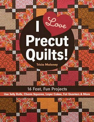 I Love Precut Quilts! 16 Fast, Fun Projects by Tricia Maloney 9781617453427