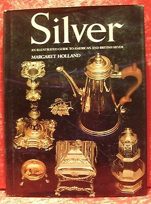 Silver : An Illustrated Guide to American & British Silver by Margaret Holland