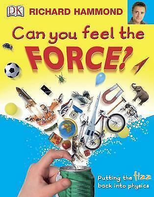 Can You Feel the Force?: Putting the Fizz Back into Physics by Richard...