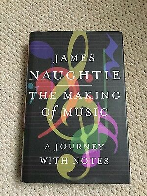 The Making of Music A Journey with Notes by James Naughtie Hardback