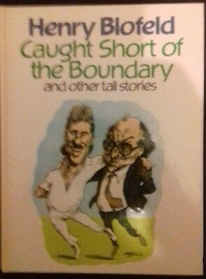 Caught Short on the Boundary and other tall stories. Henry Blofeld